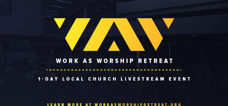 "Register for the March 16 ""Work as Worship"" retreat at FUMC"
